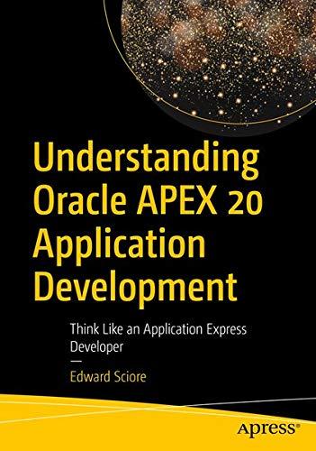 Understanding Oracle APEX 20 Application Development: Think Like an Application Express Developer