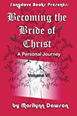 Becoming the Bride of Christ: A Personal Journey (Volume 6) Paperback