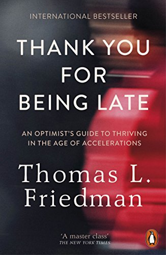 Thank You for Being Late: An Optimist's Guide to Thriving in the Age of Accelerations: Pausing to Reflect on the Twenty-First Century