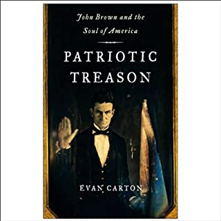 Patriotic Treason     John Brown and the Soul of America              By:                                                                                                                                 Evan Carton                               Narrated by:                                                                                                                                 Michael Prichard                      Length: 15 hrs and 30 mins     74 ratings     Overall 4.4