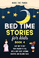 Bed Time Stories for Kids: Easy Way to Help Your Children to Fall Into a Deep Sleep, Listening Beautiful and Relaxing Tales. BOOK 4 (Babu the Panda Stories)