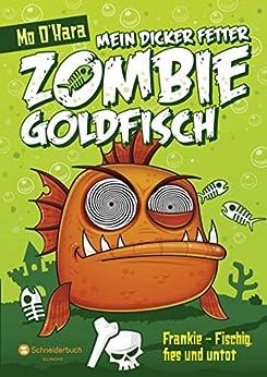 Mein dicker fetter Zombie-Goldfisch, Band 01: Frankie - Fischig, fies und untot (German Edition) by [Mo O'Hara, Diana Steinbrede]