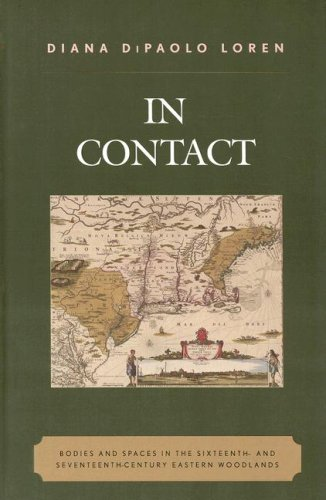 In Contact: Bodies and Spaces in the Sixteenth- and Seventeenth-Century Eastern Woodlands (Issues in Eastern Woodlands Archaeology)