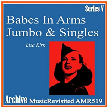 Babes in Arms & Jumbos & Singles