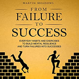 From Failure to Success     Everyday Habits and Exercises to Build Mental Resilience and Turn Failures into Successes              By:                                                                                                                                 Martin Meadows                               Narrated by:                                                                                                                                 John Gagnepain                      Length: 5 hrs and 15 mins     8 ratings     Overall 4.4