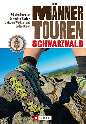 Wanderführer Schwarzwald Männertouren: 30 Wanderungen für