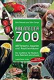Abenteuer Zoo: 600 Tierparks, Aquarien und Reptilienhäuser; Der Zooführer für Deutschland, Österreich und Schweiz