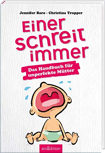 Einer schreit immer. Das Handbuch für unperfekte Mütter: Das Handbuch für unperfekte Mütter