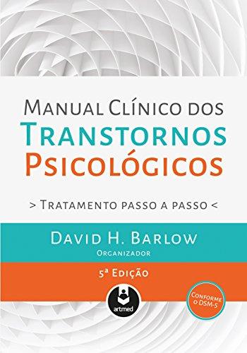 Manual Clínico dos Transtornos Psicológicos: Tratamento Passo a Passo