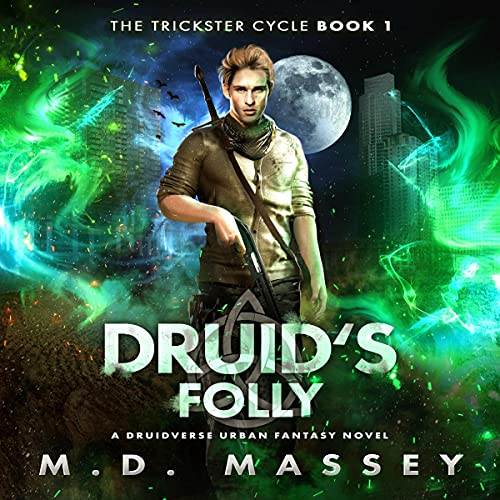 Druid's Folly: A Druidverse Urban Fantasy Novel (The Trickster Cycle, Book 1)