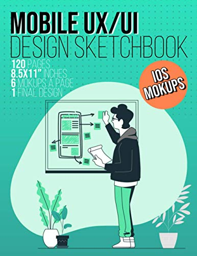 Mobile UX/UI Design Notebook (IOS MOCKUP): Notebook - UX/UI design wireframe sketchbook - For Prototype App Developement & User Interface/User ... Included - 8.5 x 11 Inches With 120 Pages.
