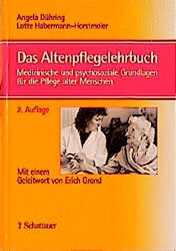Das Altenpflegelehrbuch: Medizinische und psychosoziale Grundlagen für die Pflege alter Menschen
