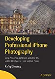 Developing Professional iPhone Photography: Using Photoshop, Lightroom, and other iOS and Desktop Apps to Create and Edit Photos
