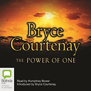 The Power of One                   By:                                                                                                                                 Bryce Courtenay                               Narrated by:                                                                                                                                 Humphrey Bower                      Length: 21 hrs and 33 mins     350 ratings     Overall 4.8