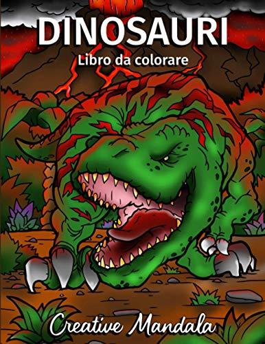 Dinosauri libro da colorare: Colora i dominatori della preistoria! Libro da colorare con dinosauri per bambini e ragazzi di 8-10-12 anni