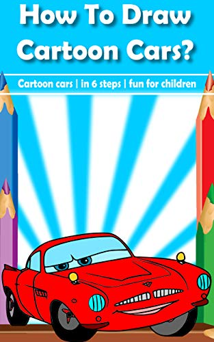 How to draw cartoon cars | Cute guide for children, kids, boys and girls: Better than pc game, amazing cartoon cars drawing not only for children (English Edition)