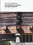 Mollino. L'arte di costruire in montagna. Casa Garelli, Champoluc. Ediz. illustrata