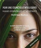 Pour une cosmétique intelligente - Huiles essentielles by Dominique Baudoux(1905-07-02) - Editions Amyris