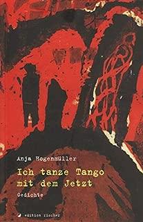 Ich tanze Tango mit dem Jetzt: Gedichte