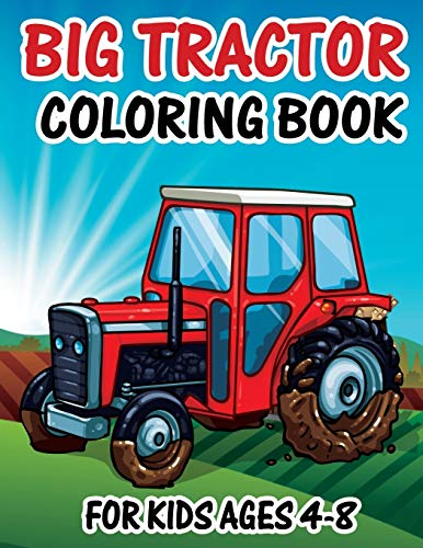 Big Tractor Coloring Book for Kids Ages 4-8: Farm Tractor Coloring Book For Toddlers Kids Ages 2-4 4-8 Funny Unique 50 Images Pe