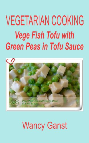 Vegetarian Cooking: Vege Fish Tofu with Green Peas in Tofu Sauce (Vegetarian Cooking - Vege Seafood Book 14) (English Edition)