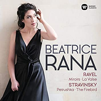 Ravel: Miroirs, La Valse - Stravinsky: 3 Movements from Petrushka, L'Oiseau de feu