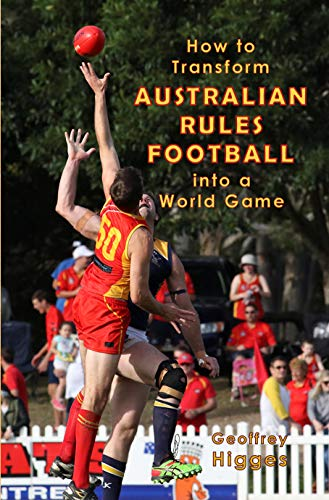How to Transform Australian Rules Football into a World Game (English Edition)