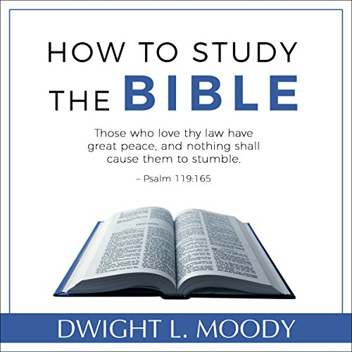 How to Study the Bible                   By:                                                                                                                                 Dwight L. Moody                               Narrated by:                                                                                                                                 Lyle Blaker                      Length: 3 hrs and 56 mins     6 ratings     Overall 4.7