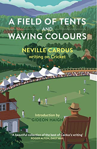 A Field of Tents and Waving Colours: Neville Cardus Writing on Cricket