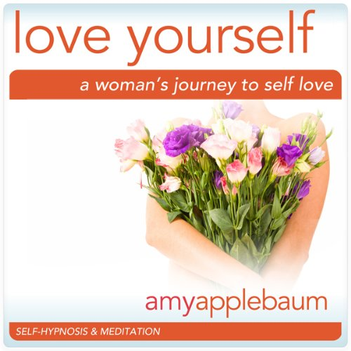 Love Yourself: A Woman's Journey to Self-Love (Self-Hypnosis & Meditation) audiobook cover art