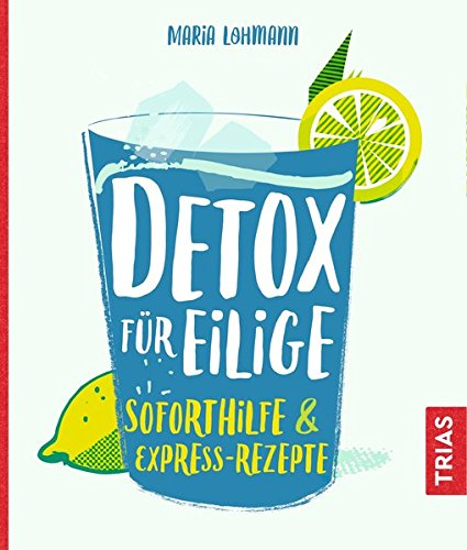 Detox für Eilige: Soforthilfe & Express-Rezepte