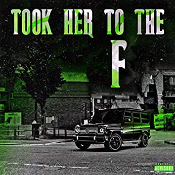 Took Her To The F