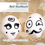 Das ultimative Anti-Kochbuch: Sinnlos 'kochen' mit Wasserkocher, Toaster, Backofen, Mikrowelle und...