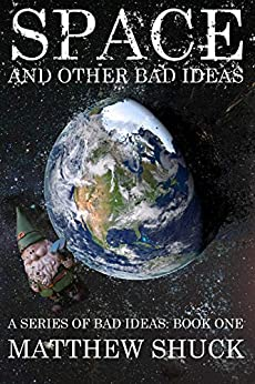 Space, and Other Bad Ideas (A Series of Bad Ideas Book 1) by [Matthew Shuck]