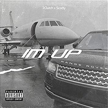 Im Up (feat. 2kScotty)