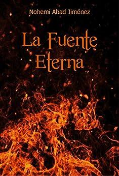 La Fuente Eterna (Spanish Edition) by [Nohemí Abad Jiménez]