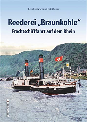 """Reederei """"Braunkohle"""". Frachtschifffahrt auf dem Rhein. Ein bedeutendes Kapitel Rheinschifffahrt. (Sutton - Bilder der Schifffahrt)"""