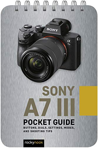 Sony a7 III: Pocket Guide: Buttons, Dials, Settings, Modes, and Shooting Tips (The Pocket Guide Series for...