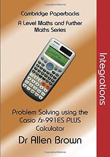 Integrations: Problem Solving using the Casio fx-991ES Plus Calculator