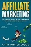 Affiliate Marketing für Anfänger: Der ultimative Guide um mit Affiliate Marketing ein passives Einkommen zu generieren, ganz egal ob mit Nischenseiten, ... oder Social Media Marketing (Tools inkl 1)