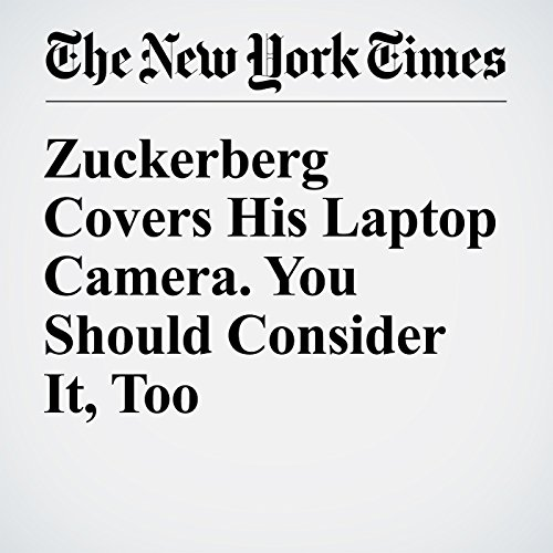 Zuckerberg Covers His Laptop Camera. You Should Consider It, Too audiobook cover art