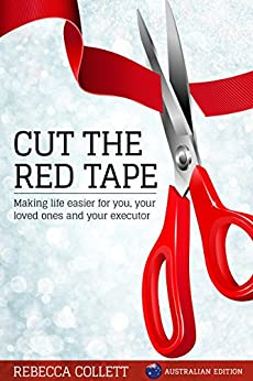 Cut the Red Tape: Making life easier for you, your loved ones and your executor. Australian Edition by [Rebecca Collett]