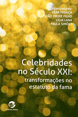 Celebridades no século 21: Transformações no estatuto da fama