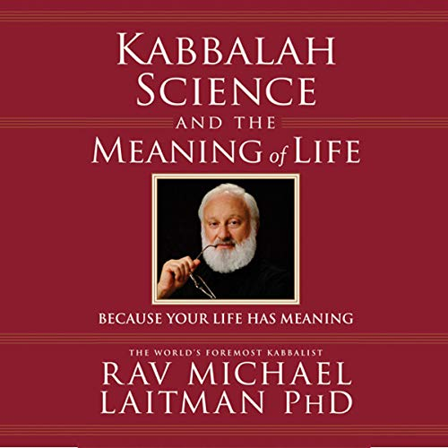 Kabbalah, Science and the Meaning of Life Audiobook By Michael Laitman cover art