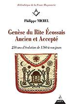 Genèse du Rite écossais ancien et accepté - 250 ans d'évolution de 1760 à nos jours de Philippe Michel