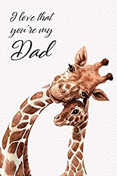 I Love that You re my Dad  Cute Giraffe Dad and baby watercolor drawing art 6 x 9 inch 120 pages Blank Lined notebook Planner Journal To do list notebook Daily Organizer