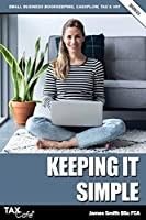 Keeping it Simple 2020/21: Small Business Bookkeeping, Cash Flow, Tax & VAT