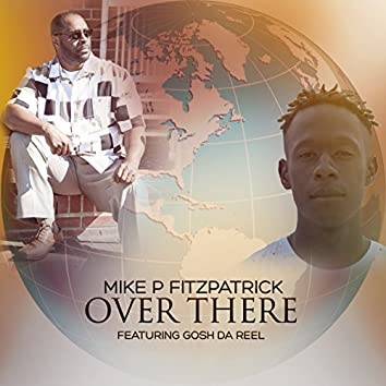 Over There (feat. Gosh Da Reel)