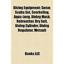 Diving Equipment: Sonar, Scuba Set, Snorkeling, Aqua-Lung, Diving Mask, Rebreather, Dry Suit, Diving Cylinder, Diving Regulator, Diving