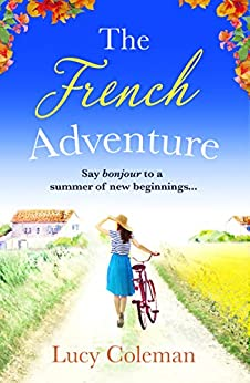The French Adventure: Escape to France with this heartwarming feel-good romance by [Lucy Coleman]